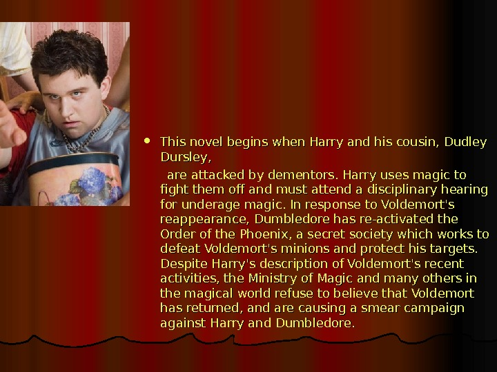 This novel begins when Harry and his cousin, Dudley Dursley,    are