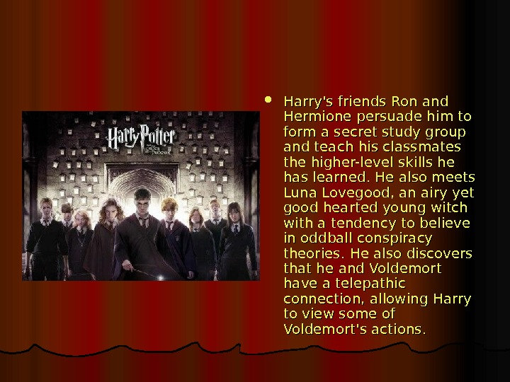 Harry's friends Ron and Hermione persuade him to form a secret  study