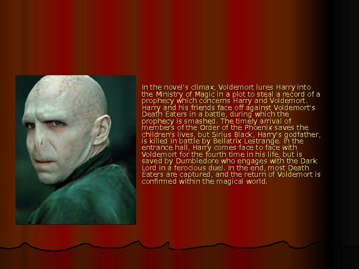 In the novel's climax, Voldemort lures Harry into the Ministry of Magic in a