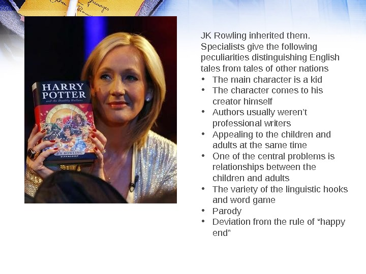 JK Rowling inherited them.  Specialists give the following peculiarities distinguishing English tales from tales of