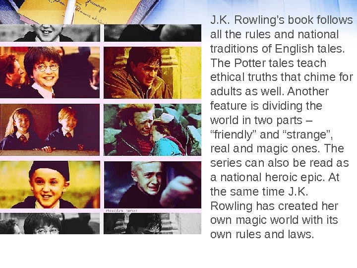 J. K. Rowling's book follows all the rules and national traditions of English tales.  The