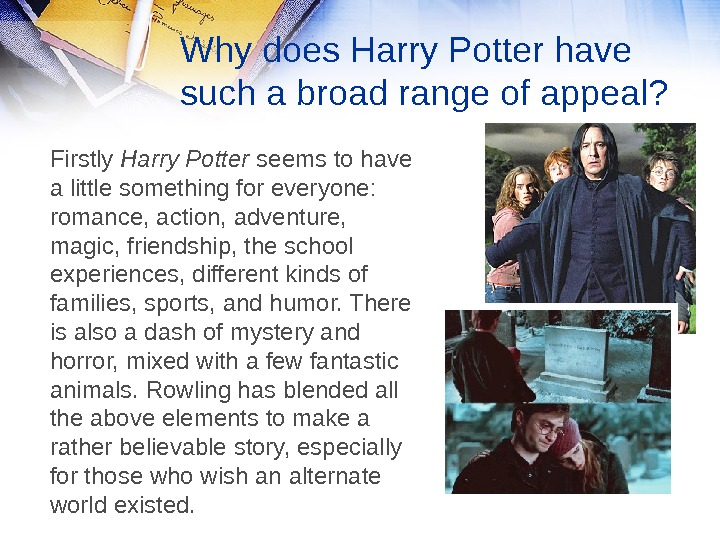 Why does Harry Potter have such a broad range of appeal? Firstly Harry Potter seems to