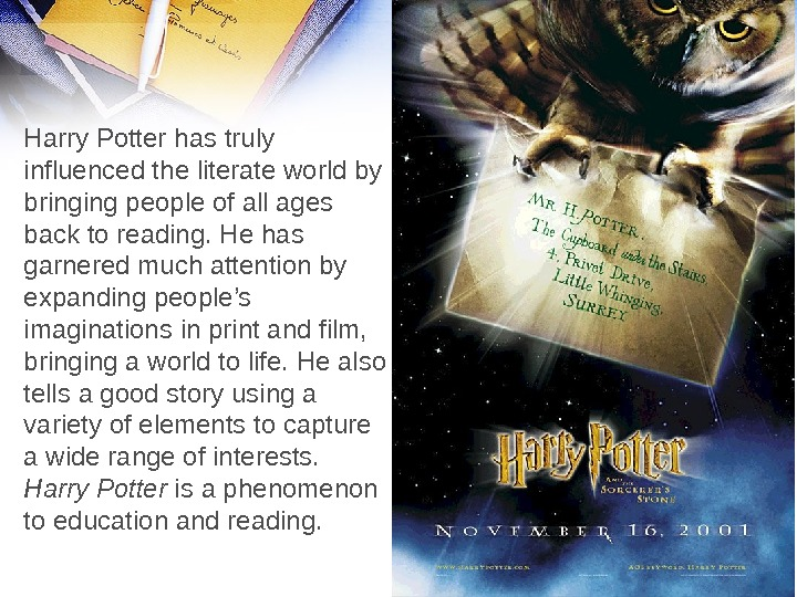 Harry Potter has truly influenced the literate world by bringing people of all ages back to