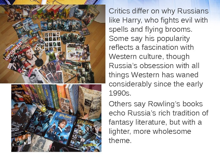 Critics differ on why Russians like Harry, who fights evil with spells and flying brooms.