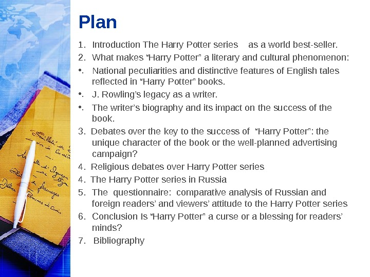 "Plan 1. Introduction The Harry Potter series  as a world best-seller. 2. What makes ""Harry"