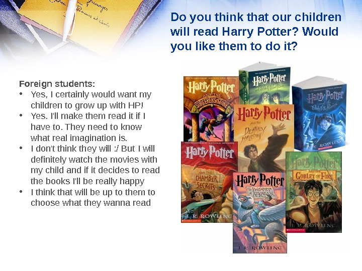 Do you think that our children will read Harry Potter? Would you like them to do