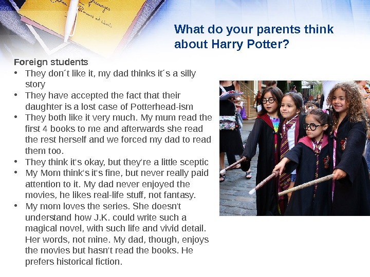 What do your parents think about Harry Potter? Foreign students • They don´t like it, my