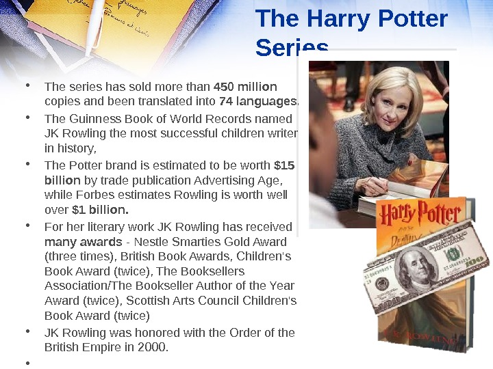 The Harry Potter Series • The series has sold more than 450 million copies and been