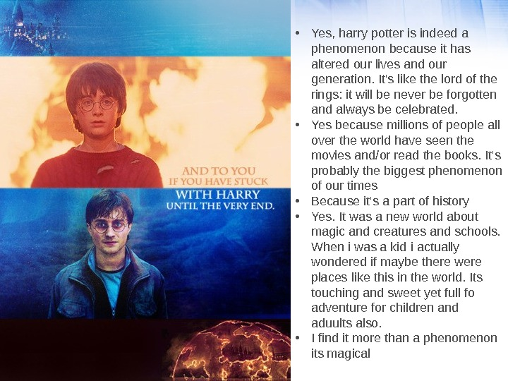 • Yes, harry potter is indeed a phenomenon  because it has altered our lives