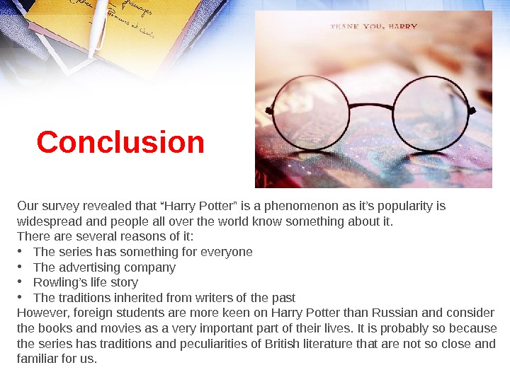 "Our survey revealed that ""Harry Potter"" is a phenomenon as it's popularity is widespread and people"