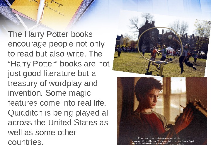 "The Harry Potter books encourage people not only to read but also write. The ""Harry Potter"""