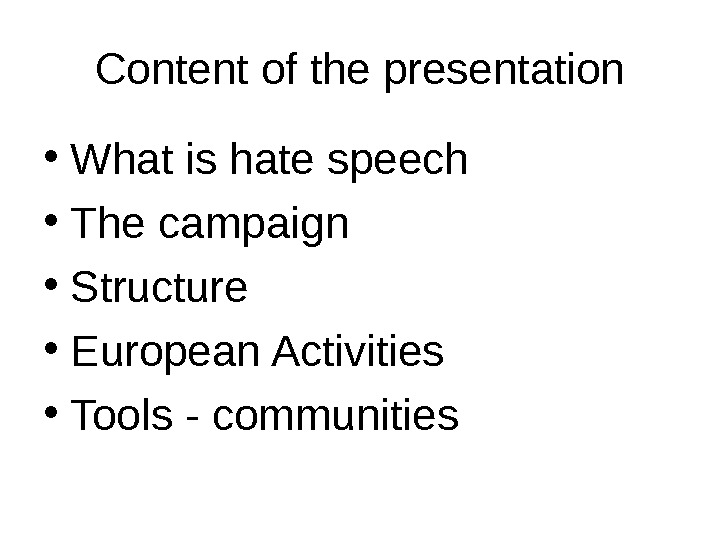 Content of the presentation • What is hate speech • The campaign • Structure • European
