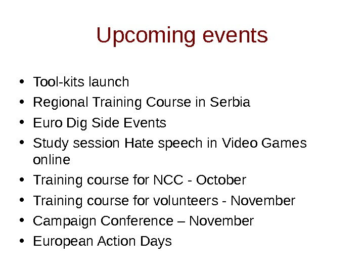 Upcoming events • Tool-kits launch  • Regional Training Course in Serbia • Euro Dig Side