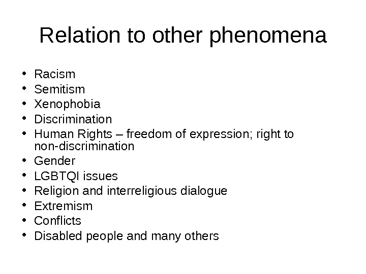 Relation to other phenomena • Racism • Semitism • Xenophobia • Discrimination • Human Rights –