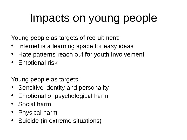 Impacts on young people Young people as targets of recruitment:  • Internet is a learning