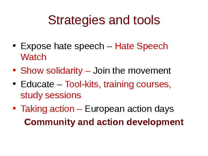 Strategies and tools • Expose hate speech – Hate Speech Watch • Show solidarity – Join