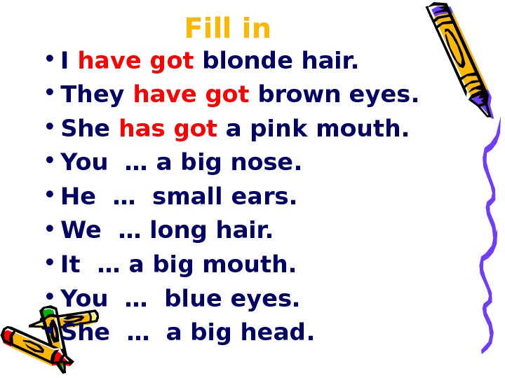 Fill in • I have got blonde hair.  • They have got brown