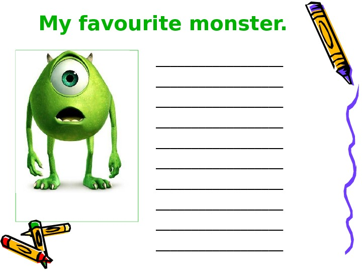 My favourite monster. __________________ __________________ __________________