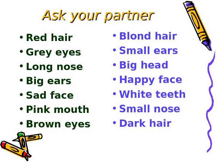 Ask your partner • Red hair • Grey eyes • Long nose • Big