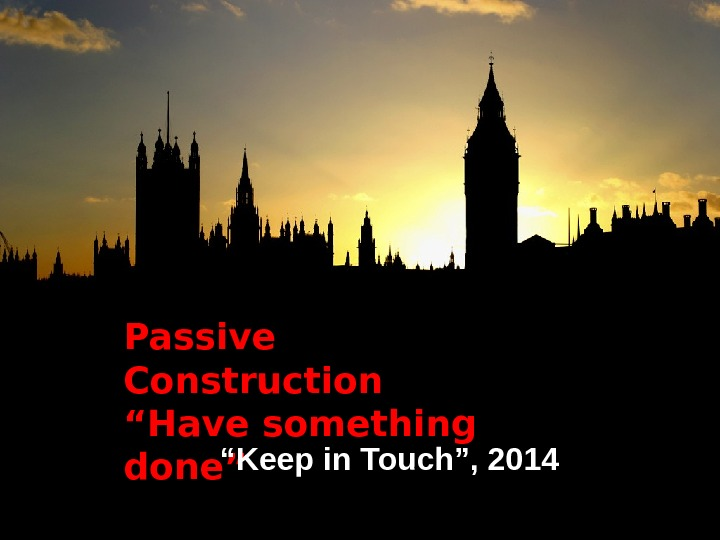 "Passive Construction ""Have something done"" "" Keep in Touch"", 2014"