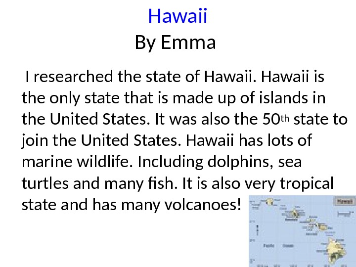 Hawaii By Emma  I researched the state of Hawaii is the only state that is
