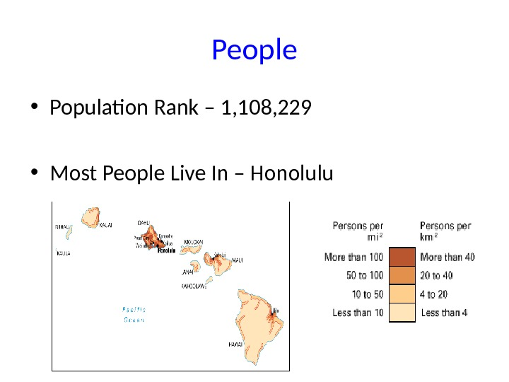People • Population Rank – 1, 108, 229 • Most People Live In – Honolulu