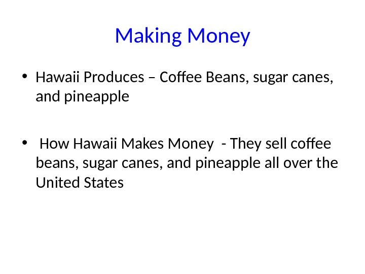Making Money • Hawaii Produces – Coffee Beans, sugar canes,  and pineapple •  How