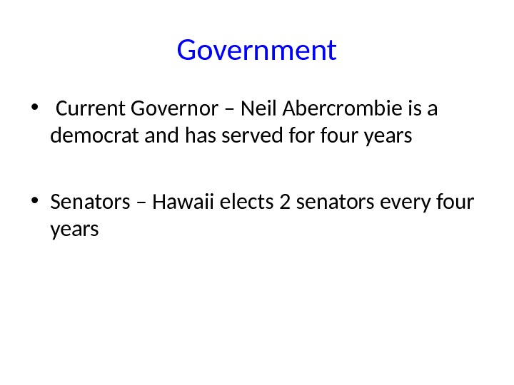 Government •  Current Governor – Neil Abercrombie is a democrat and has served for four
