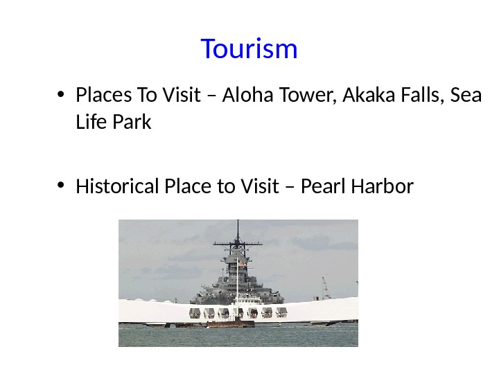 Tourism • Places To Visit – Aloha Tower, Akaka Falls, Sea Life Park • Historical Place
