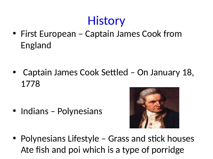 History • First European – Captain James Cook from England •  Captain James Cook Settled