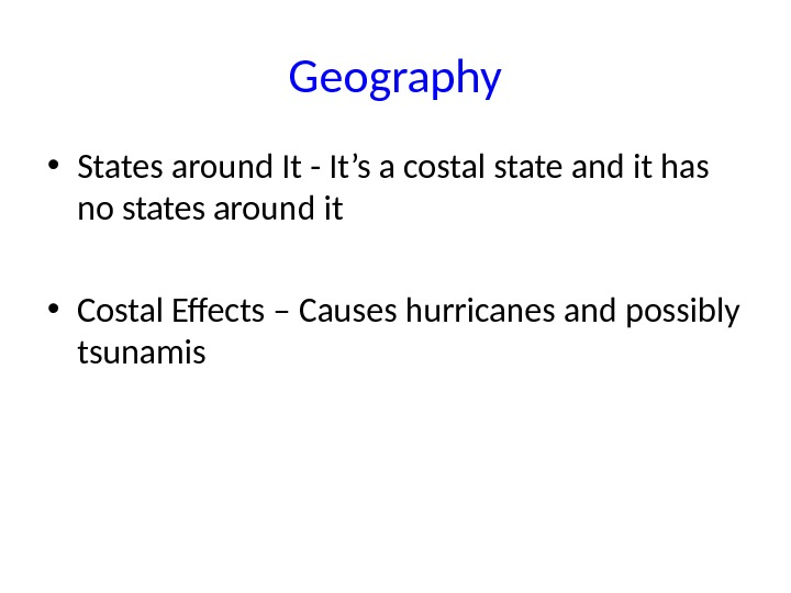 Geography • States around It - It's a costal state and it has no states around