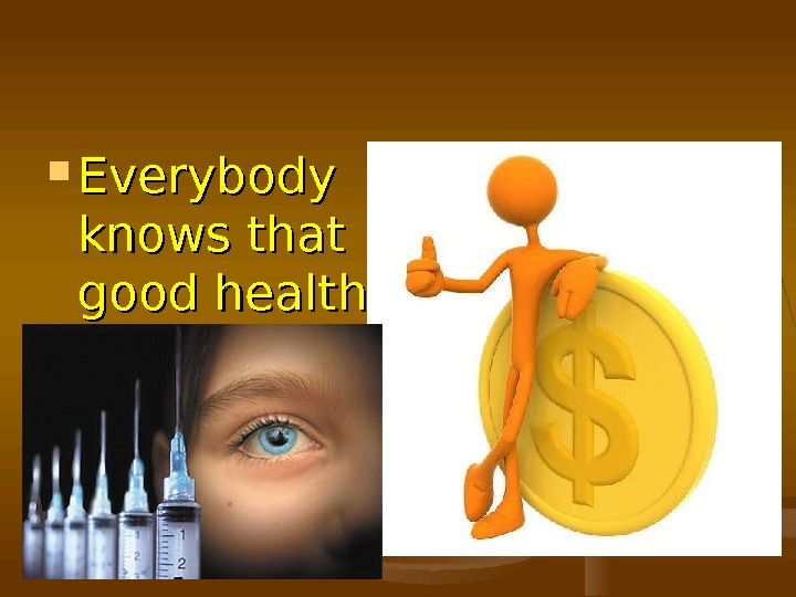 Everybody knows that good health is above wealth.