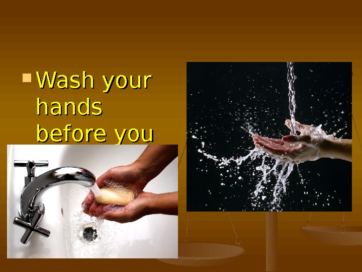 Wash your hands before you eat to keep fit.