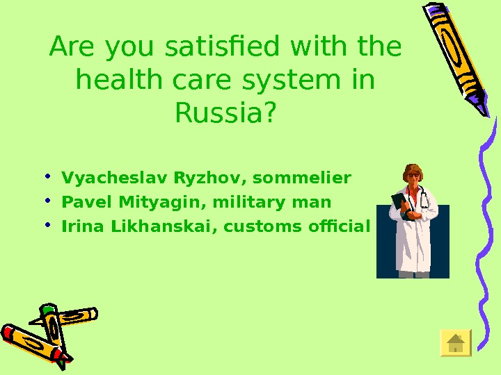 Are you satisfied with the health care system in Russia?  • Vyacheslav