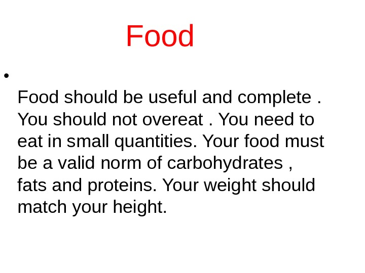 Food  • Food should be useful and complete.  You should not overeat.