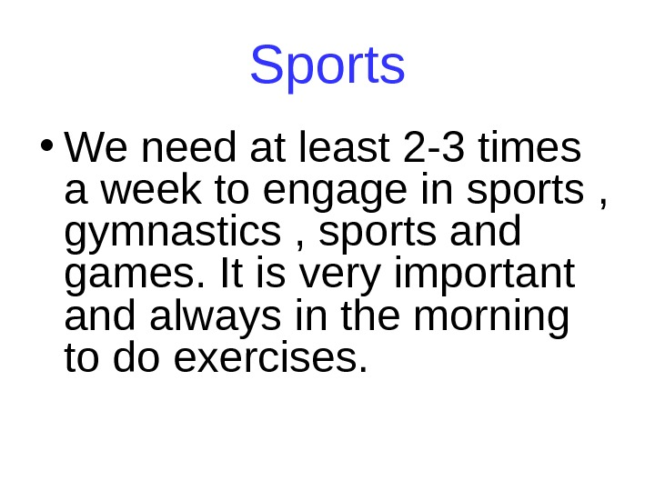 Sports • We need at least 2 -3 times a week to engage in
