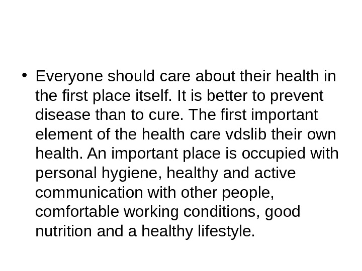 • Everyone should care about their health in the first place itself. It is