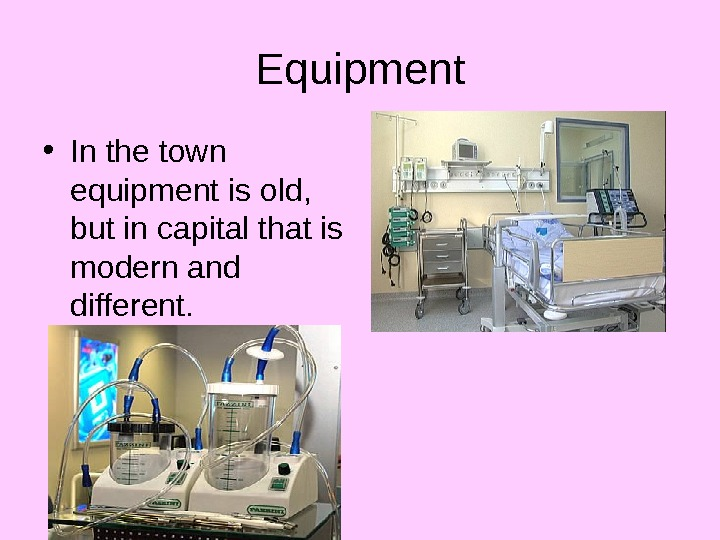 Equipment • In the town equipment is old,  but in capital that is