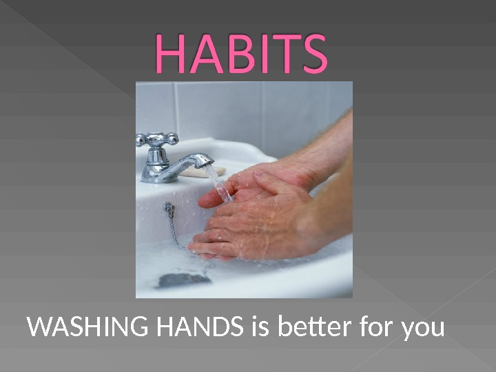WASHING HANDS is better for you