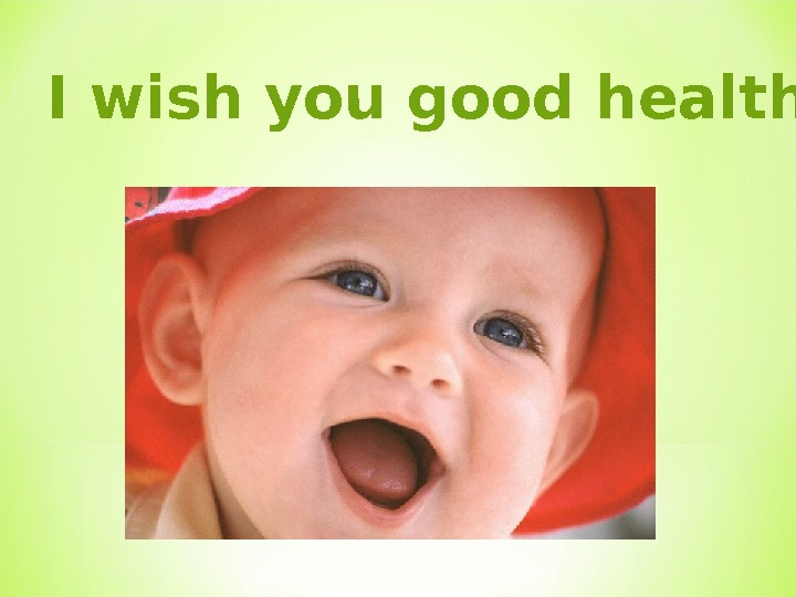 I wish you good health!