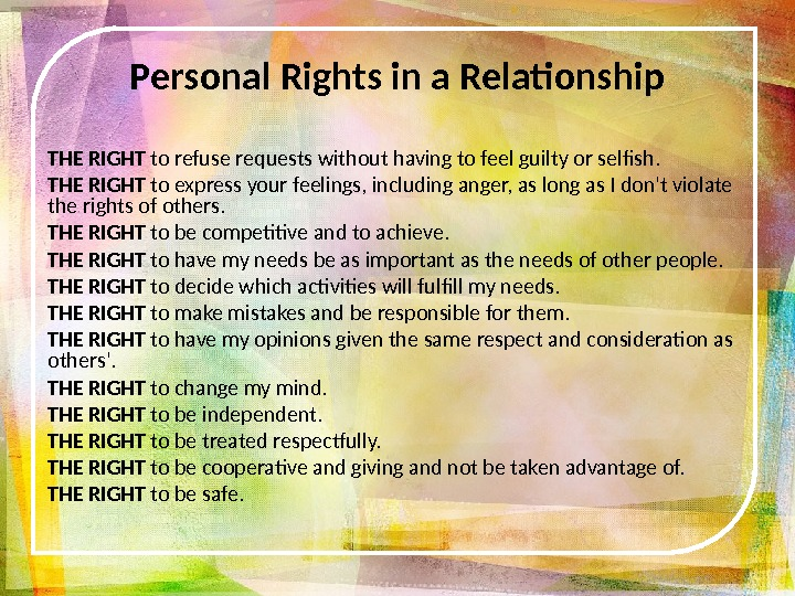 Personal Rights in a Relationship THE RIGHT to refuse requests without having to feel guilty or