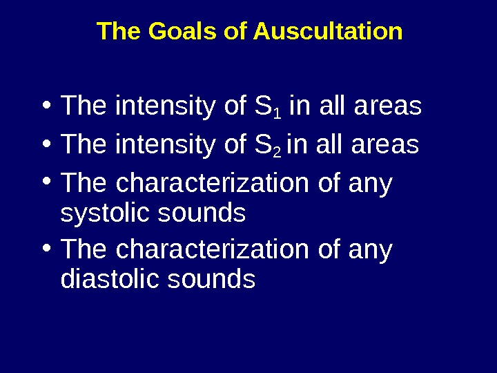 The Goals of Auscultation • The intensity of S 1 in all areas • The intensity