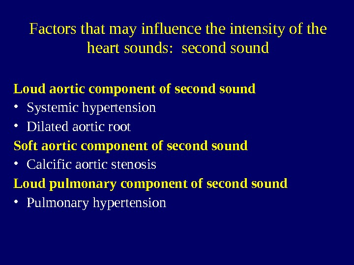 Factors that may influence the intensity of the heart sounds:  second sound Loud aortic component
