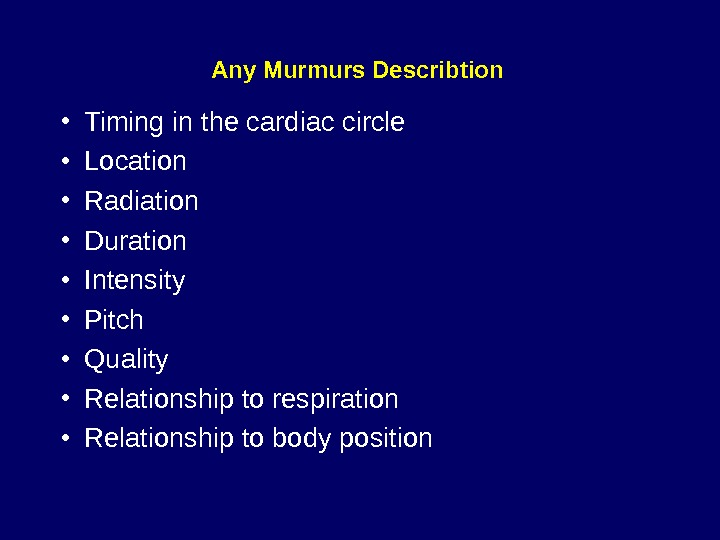 Any Murmurs Describtion  • Timing in the cardiac circle • Location • Radiation • Duration