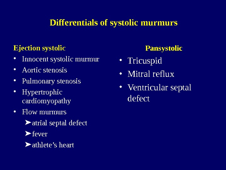 Differentials of systolic murmurs Ejection systolic • Innocent systolic murmur • Aortic stenosis • Pulmonary stenosis