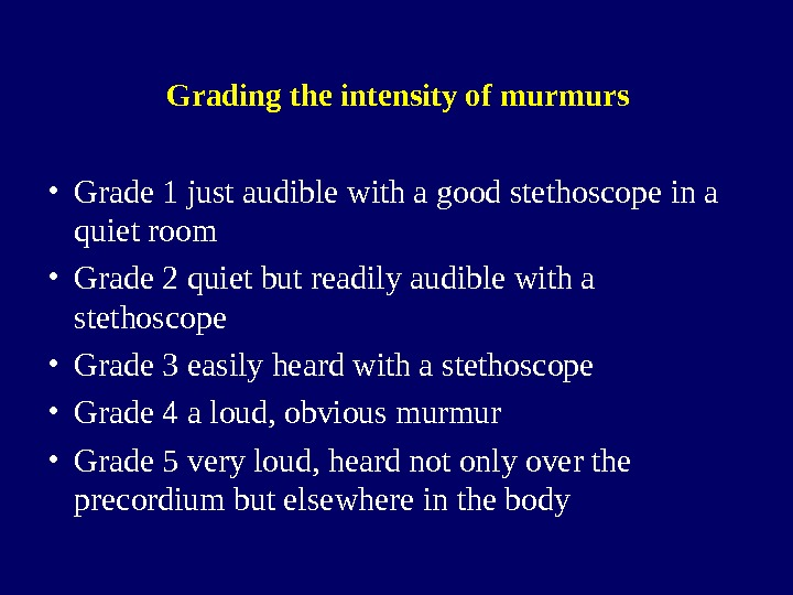 Grading the intensity of murmurs • Grade 1 just audible with a good stethoscope in a