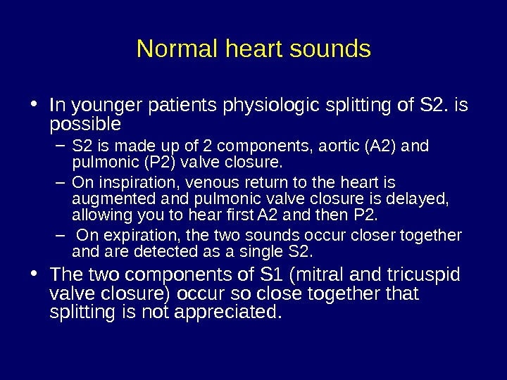 Normal heart sounds • In younger patients physiologic splitting of S 2. is possible – S