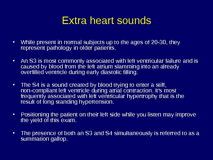 Extra heart sounds • While present in normal subjects up to the ages of 20 -30,