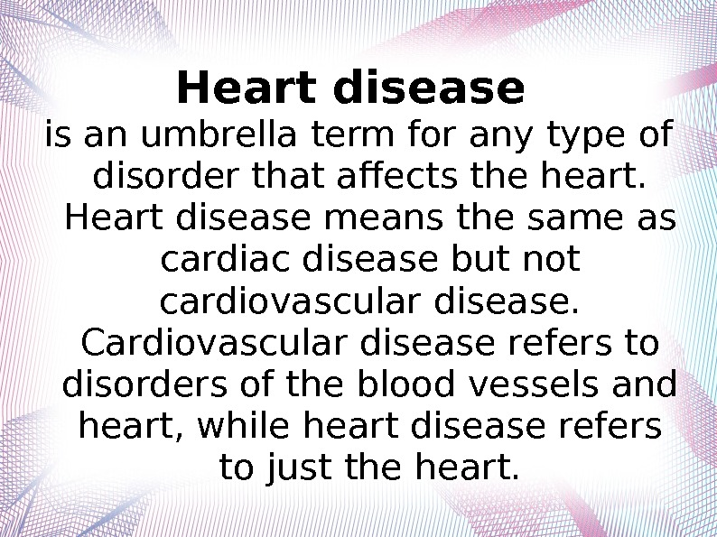 Heart disease is an umbrella term for any type of disorder that affects the