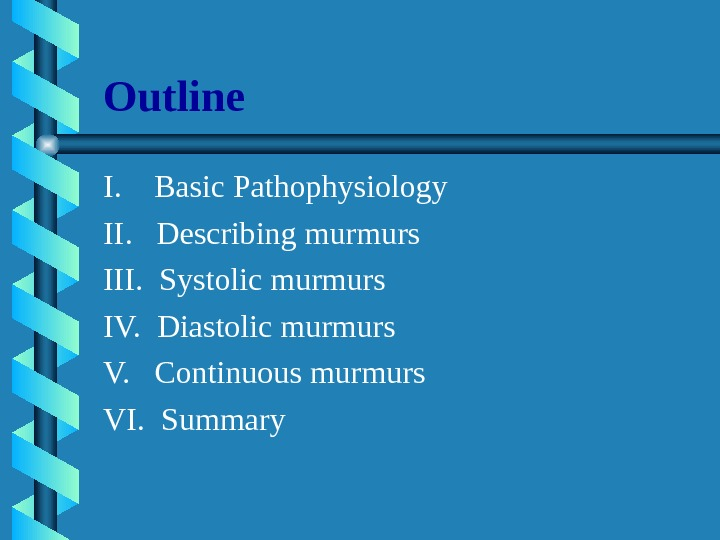 Outline I. Basic Pathophysiology II.  Describing murmurs III.  Systolic murmurs IV.